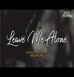 Leave Me Alone (Emotional Mashup) Aftermorning Chillout