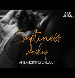 Emptiness (Mashup) Aftermorning Chillout